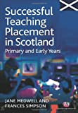 Jane A Medwell Successful Teaching Placement in Scotland Primary and Early Years (Books for Scotland Series)