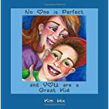 No one is Perfect and YOU are a Great Kid ~ Kim Hix