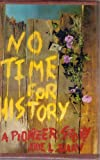 img - for No time for history: A pioneer story book / textbook / text book