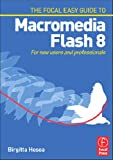 Focal Easy Guide to Macromedia Flash 8: For new users and professionals: For New Users and Professionals (Focal Easy Guide)