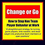 Change or Go: How to Stop Non-Team Player Behavior at Work | Arron Parnell Grow
