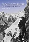 Because It's There: The Life of George Mallory