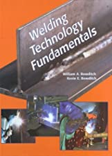 Welding Technology Fundamentals by William A. Bowditch