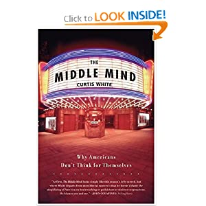 The Middle Mind: Why Americans Don't Think for Themselves Curtis White