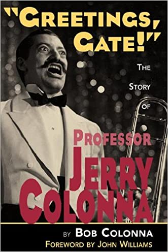 Greetings, Gate!: The Story of Professor Jerry Colonna written by Bob Colonna