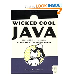 Wicked Cool Java: Code Bits, Open Source Libraries, and Project Ideas Brian Eubanks D.