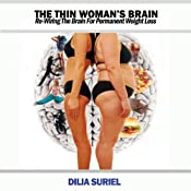 The Thin Woman's Brain: Re-wiring the Brain for Permanent Weight Loss | [Dilia Suriel]
