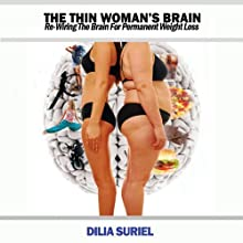 The Thin Woman's Brain: Re-wiring the Brain for Permanent Weight Loss (       UNABRIDGED) by Dilia Suriel Narrated by Kate Fotopoulos