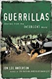 Guerrillas: Stories from the Insurgent World (080213954X) by Anderson, Jon Lee