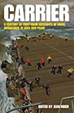 Carrier: A Century of First-Hand Accounts of Naval Operations in War and Peace