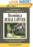 Becoming a Rural Lawyer: A Personal Guide to Establishing a Small Town Practice (The New Lawyer's Survival Guide) (Volume 3)