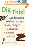 Dig This! Landscaping Without a Backhoe or a Big Budget for Northern California and Beyond