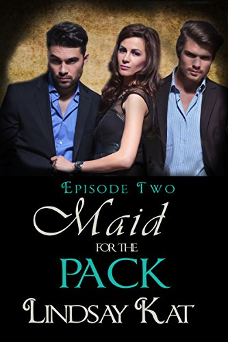 Lindsay Kat - Maid For the Pack II (Yes From Her Lips Book 2)
