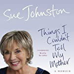 Things I Couldn't Tell My Mother: My Autobiography | Sue Johnston