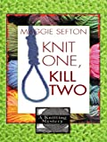 Knit One, Kill Two (Knitting Mysteries, No. 1) (1597221198) by Maggie Sefton