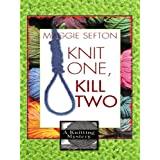 Knit One, Kill Two (Knitting Mysteries, No. 1) ~ Maggie Sefton