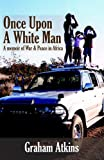 img - for Once Upon A White Man: A Memoir Of War & Peace In Africa book / textbook / text book