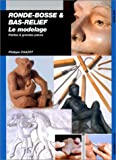 Ronde-bosse et bas-relief : Le modelage, petites et grandes pices