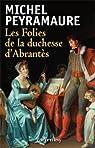 Les Folies de la duchesse d\'Abrantès par Michel Peyramaure