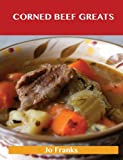 Corned Beef Greats: Delicious Corned Beef Recipes, the Top 34 Corned Beef Recipes Jo Franks