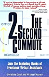 img - for The 2-Second Commute: Join the Exploding Ranks of Freelance Virtual Assistants   [2-SECOND COMMUTE] [Paperback] book / textbook / text book