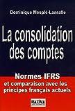 echange, troc Dominique Mesplé-Lassalle - La consolidation des comptes : Normes IFRS et comparaison avec les principes français actuels