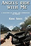 Kirk Sides Angels Ride with Me: A Selection of Verses and Commentary for Riders