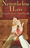 img - for Nevertheless I Live - Living Freely in a Bound World (Living freely in a bound world) book / textbook / text book