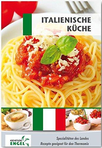 Italienische Küche: Spezialitäten des Landes / Rezepte geeignet für den Thermomix