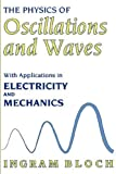 img - for The Physics of Oscillations and Waves: With Applications in Electricity and Mechanics (Technology) by Ingram Bloch (1997-06-30) book / textbook / text book