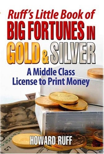 Ruff's Little Book of Big Fortunes in Gold & Silver: A Middle Class License to Print Money