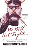 We Will Not Fight: The Untold Story of WW1's Conscientious Objectors