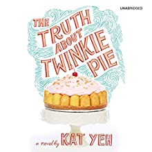 The Truth About Twinkie Pie (       UNABRIDGED) by Kat Yeh Narrated by Cassandra Morris