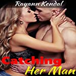Catching Her Man | Rayann Kendal