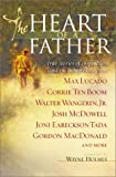 Max Lucado The Heart of a Father: True Stories of Inspiration and Encouragement (Stories from the Heart)