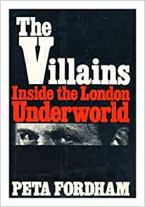 Villains, Inside the London Underworld: Peta. FORDHAM: 9780060113162