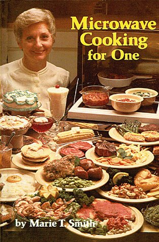 Microwave Cooking for One by Marie Smith