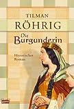 Die Burgunderin: Historischer Roman -