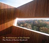 img - for An Architecture of the Ozarks: The Works of Marlon Blackwell by Marlon Blackwell (2005-03-01) book / textbook / text book