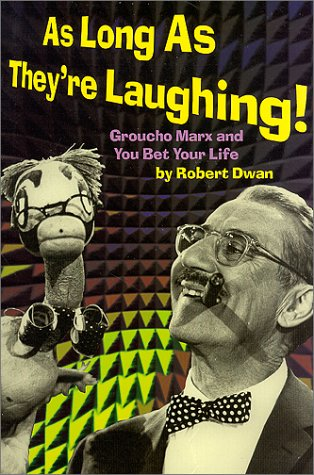 As Long As They're Laughing : Groucho Marx and You Bet Your Life, Dwan, Robert