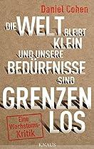Die Welt Bleibt Klein Und Unsere Bedürfnisse Sind Grenzenlos: Eine Wachstumskritik (german Edition)