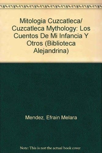 Mitologia Cuzcatleca/ Cuzcatleca Mythology: Los Cuentos De Mi Infancia Y Otros (Biblioteca Alejandrina) (Spanish Edition)