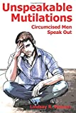 img - for Unspeakable Mutilations: Circumcised Men Speak Out book / textbook / text book