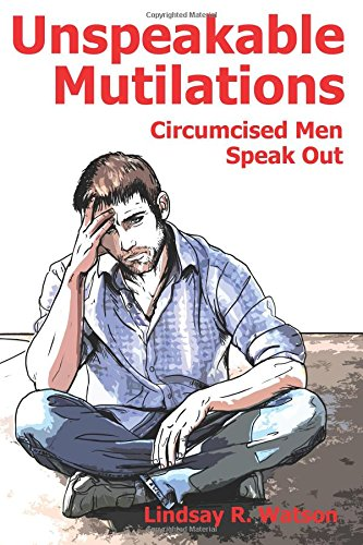 Unspeakable Mutilations: Circumcised Men Speak Out