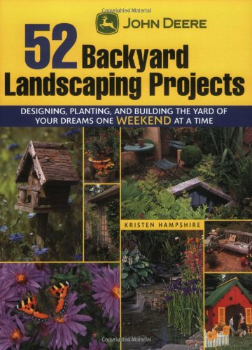 john-deere-52-backyard-landscaping-projects-designing-planting-and-building-the-yard-of-your-dreams-
