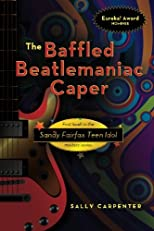 The Baffled Beatlemaniac Caper: First book in the Sandy Fairfax Teen Idol mystery series (Sandy Fairfax Teen Idol Mysteries)