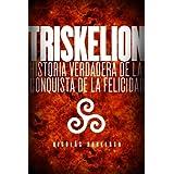 Triskelion: Historia verdadera de la conquista de la felicidad (Trilogía del Largo Ahora)