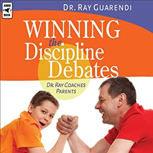 Winning the Discipline Debates: Dr. Ray Coaches Parents to Make Discipline Less Frequent, Less Frustrating, and More Consistent | [Ray Guarendi]