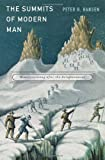 img - for The Summits of Modern Man: Mountaineering after the Enlightenment book / textbook / text book