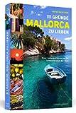 111 Gründe, Mallorca zu lieben - Eine Liebeserklärung an die schönste Insel der Welt